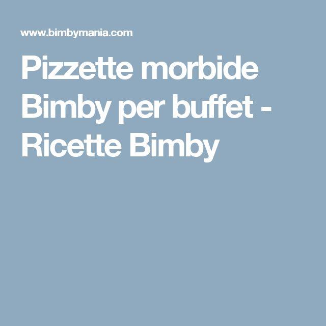 Pizzette morbide Bimby per buffet - Ricette Bimby