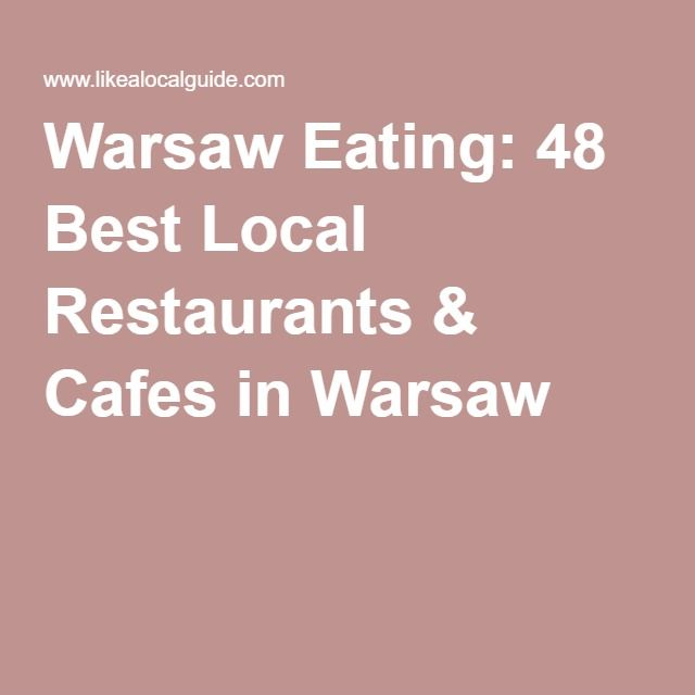 Warsaw Eating: 48 Best Local Restaurants & Cafes in Warsaw