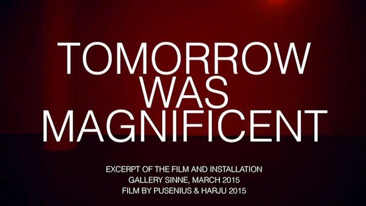 Matti Harju (s. 1978) & Joakim Pusenius (s. 1984): Tomorrow was magnificent (sound: Eero Pulkkinen ja Matti Strahlendorf)
