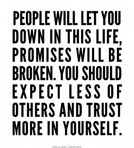 You should expect less of others and trust more in yourself