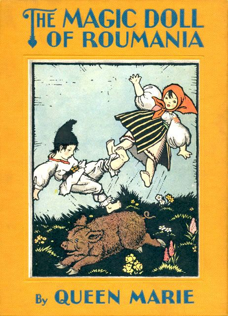 THE MAGIC DOLL OF ROUMANIA  BY MARIE QUEEN OF ROUMANIA  ILLUSTRATED BY MAUD AND MISKA PETERSHAM  FREDERICK A. STOKES, 1929