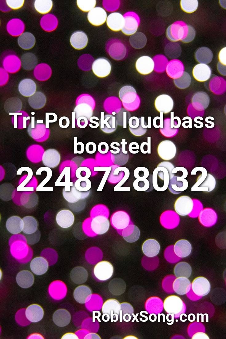 Tri Poloski Loud Bass Boosted Roblox Id Roblox Music Codes In