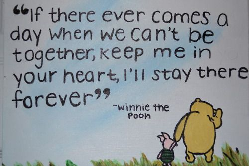 Winnie the Pooh has the best quotes. So sweet.
