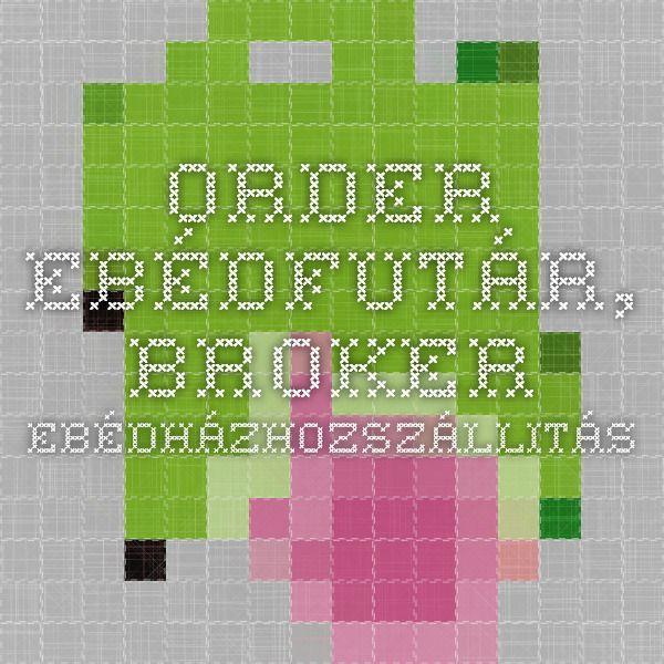 Order - Ebédfutár, Broker. Ebédházhozszállitás