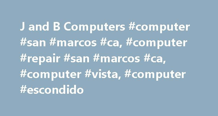 J and B Computers #computer #san #marcos #ca, #computer #repair #san #marcos #ca, #computer #vista, #computer #escondido http://hosting.nef2.com/j-and-b-computers-computer-san-marcos-ca-computer-repair-san-marcos-ca-computer-vista-computer-escondido/  # J B Computers – Your Computer Support And Repair Experts In San Marcos, CA J B Computers specializes in On-Site Tech Support and In-Store Windows and Apple computers and laptops set up, troubleshooting, repair, parts replacement, virus and…