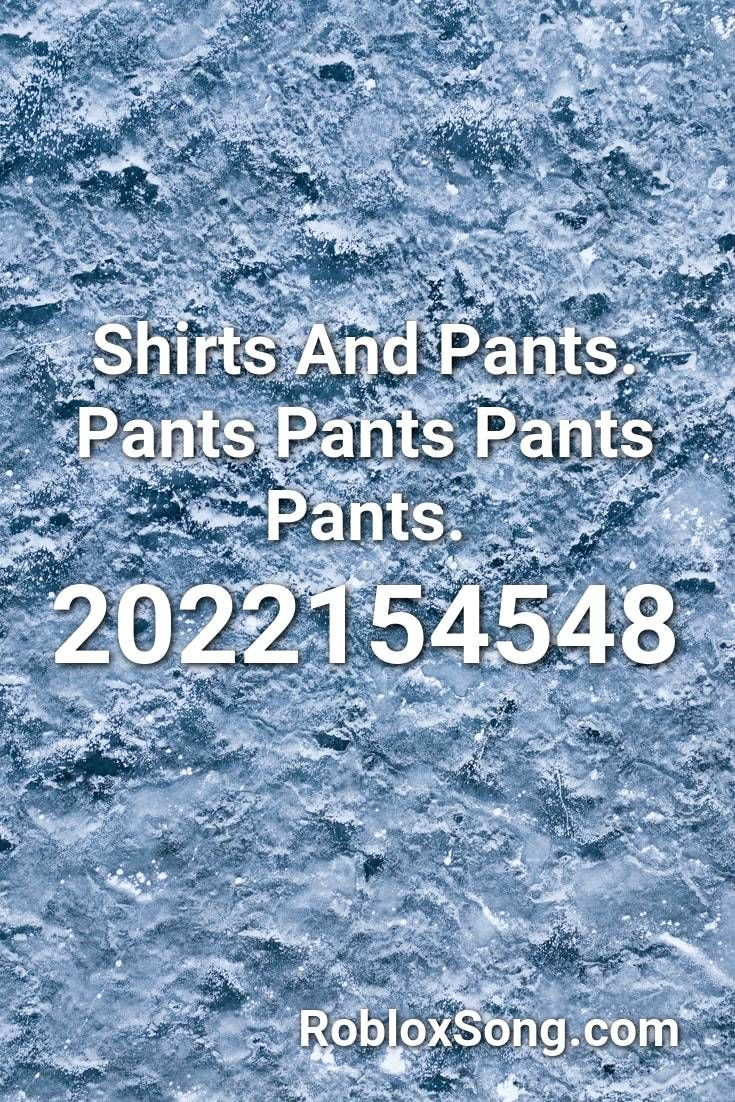 Shirts And Pants Pants Pants Pants Pants Roblox Id Roblox Music Codes Roblox Rap Songs Songs