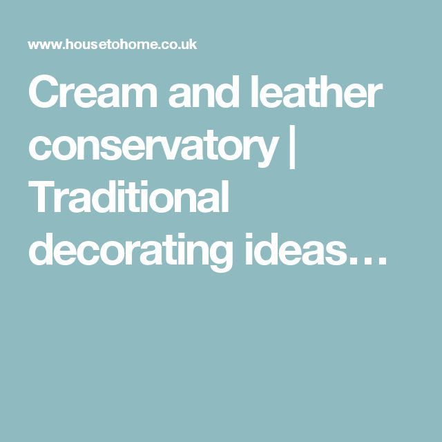 Cream and leather conservatory   Traditional decorating ideas…