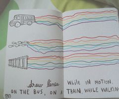 {wreck this journal} Draw lines while in motion, on the bus on a train, while walking.