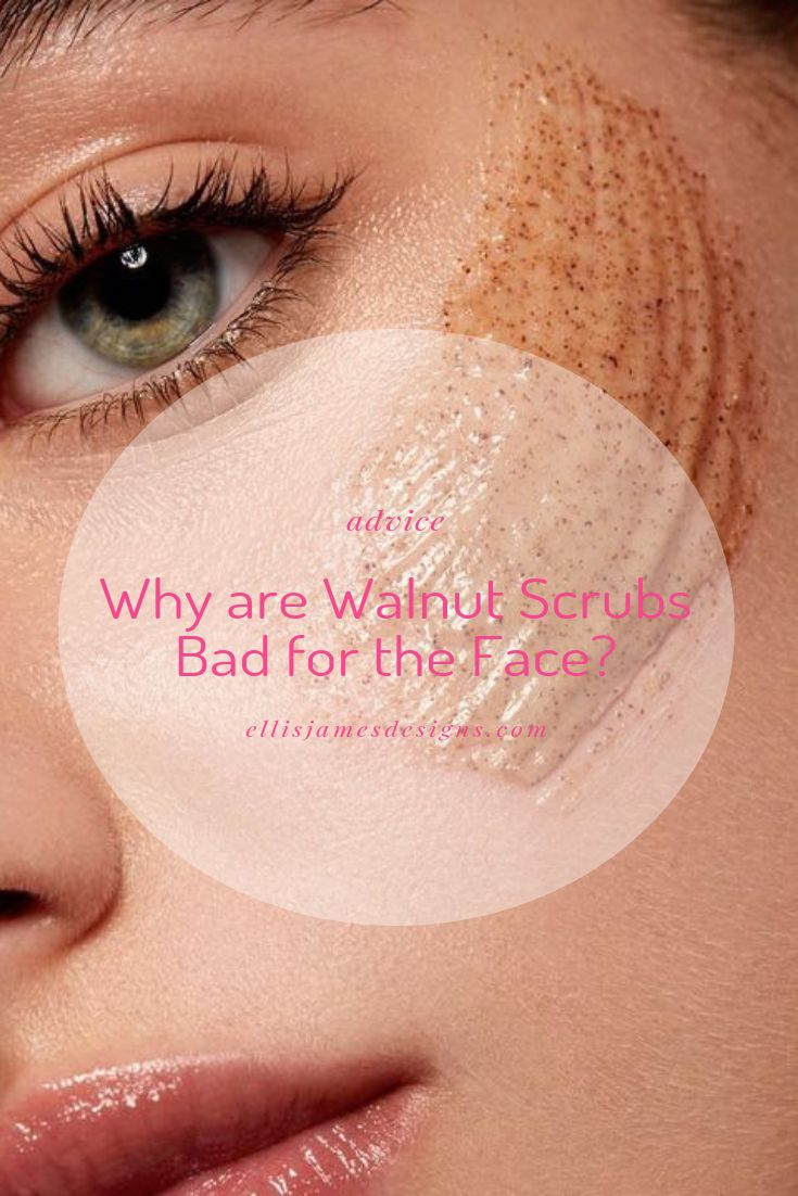 Why are Walnut Scrubs Bad for the Face?