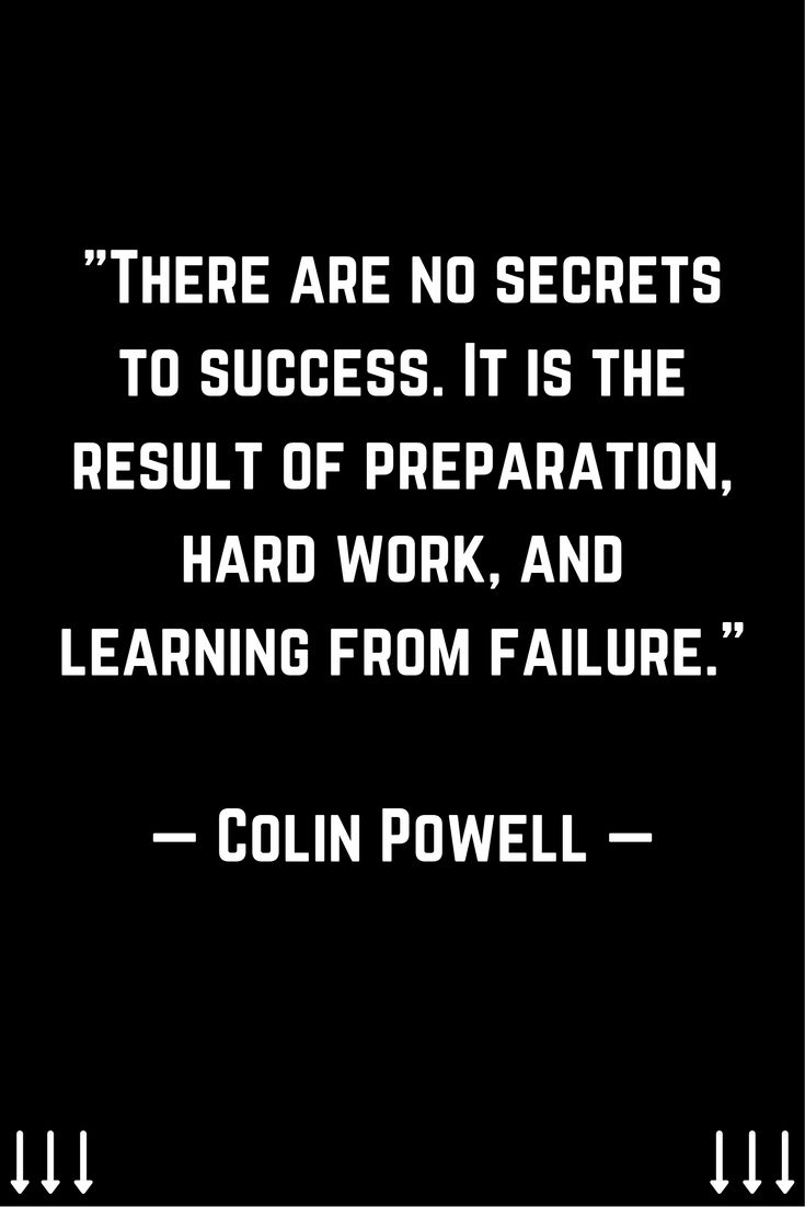 """There are no secrets to success. It is the result of preparation, hard work, and learning from failure."" ─ Colin Powell. For more daily motivation, leadership, and inbound marketing tips follow me on Instagram @JohnNunez2905 instagram.com/johnnunez2905/"