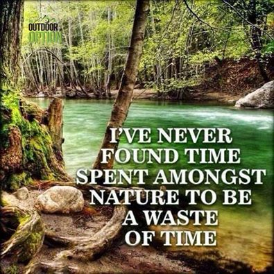 I've never found time spend amongst nature to be a waste of time.