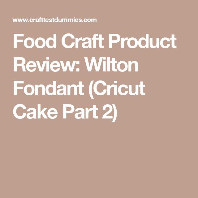 Food Craft Product Review: Wilton Fondant (Cricut Cake Part 2)