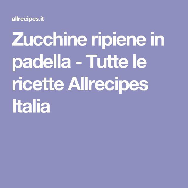 Zucchine ripiene in padella  - Tutte le ricette Allrecipes Italia
