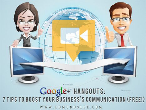Google+ Hangouts: 7 Tips to Boost Your Business's Communication (Free) | Business Improvement | Scoop.it