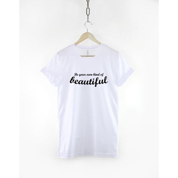 Be Your Own Kind of Beautiful Slogan Inspirational Determination... ($20) ❤ liked on Polyvore featuring tops, t-shirts, white, women's clothing, slogan tees, print t shirts, unisex tees, pattern t shirt and faded shirt