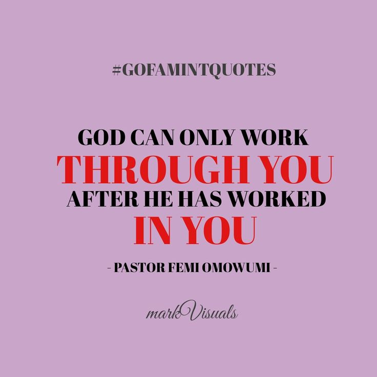#GOFAMINTQuotes God can only work through you after He has worked in you.
