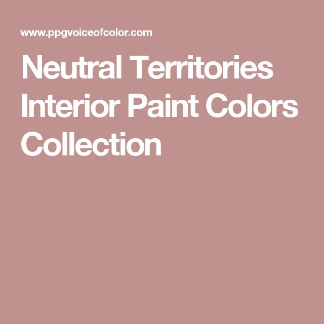 Neutral Territories Interior Paint Colors Collection