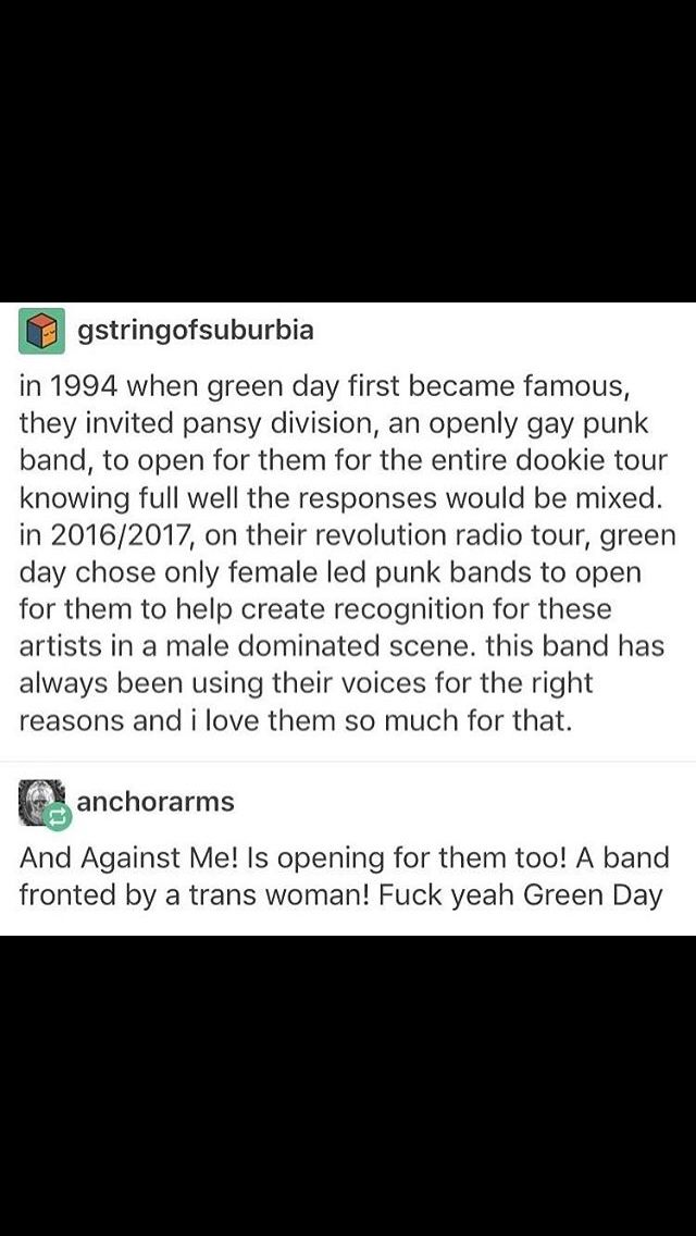 Hells yeah! It made my world seeing Green Day with Against Me! Cause not only was I in the same room as my bisexual idol and his friendly idiots, but I was seeing one bitchin' woman too, and her friendly idiots