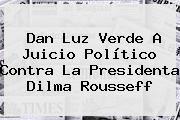 http://tecnoautos.com/wp-content/uploads/imagenes/tendencias/thumbs/dan-luz-verde-a-juicio-politico-contra-la-presidenta-dilma-rousseff.jpg Dilma Rousseff. Dan Luz verde a juicio político contra la presidenta Dilma Rousseff, Enlaces, Imágenes, Videos y Tweets - http://tecnoautos.com/actualidad/dilma-rousseff-dan-luz-verde-a-juicio-politico-contra-la-presidenta-dilma-rousseff/