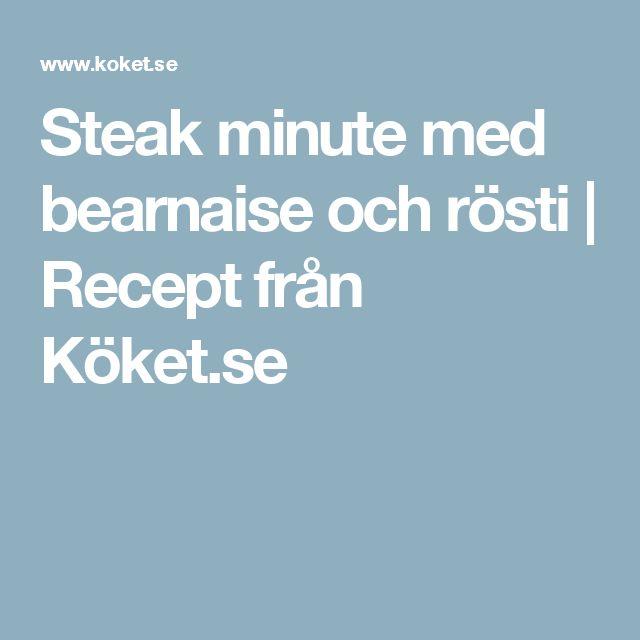 Steak minute med bearnaise och rösti | Recept från Köket.se