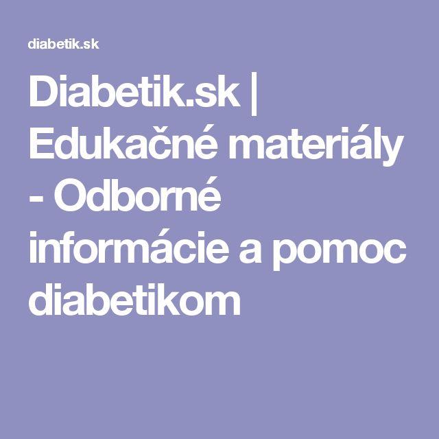 Diabetik.sk   Edukačné materiály - Odborné informácie a pomoc diabetikom