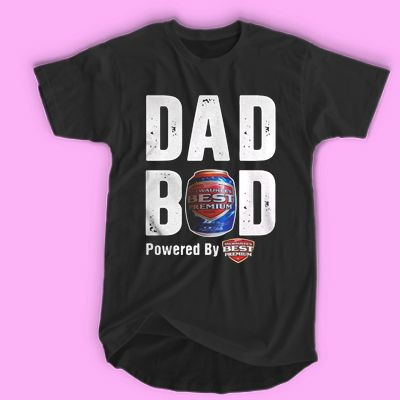 0b4d887a Dad bod powered by Milwaukee's Best Premium T-SHIRT For Men and Women