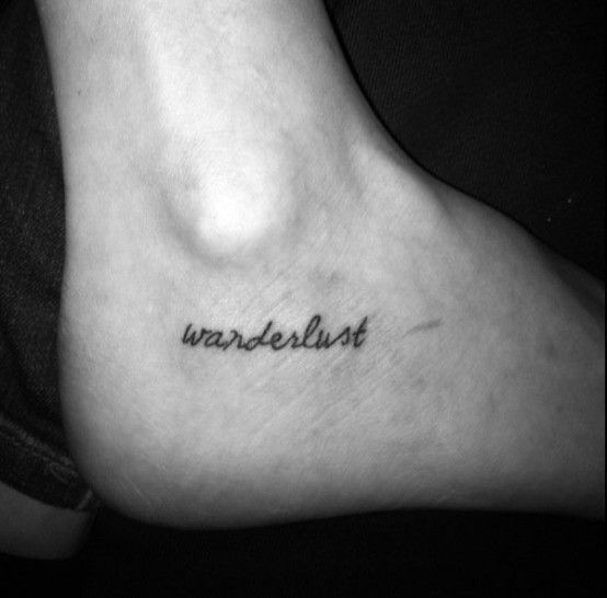 Wanderlust, it means to desire to travel and see the world. i really want a tattoo that relates to my major and my love of traveling and learning about far off places.