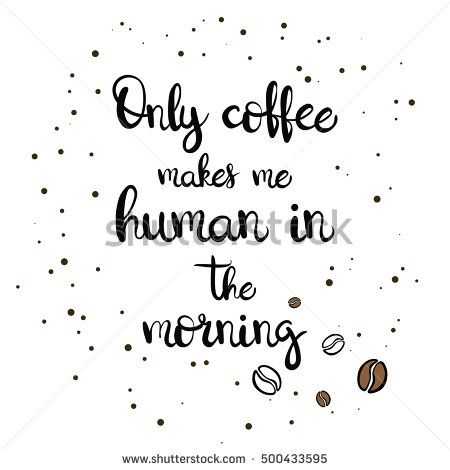 Only coffee makes me human in the morning - t-shirt design. Hand drawn lettering. Hand print, letters, symbols, poster