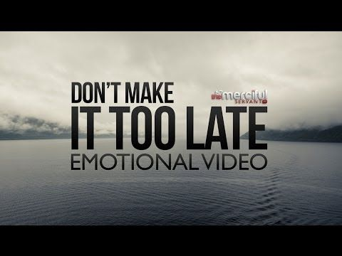 Don't Make It Too Late - Emotional Reminder - YouTube