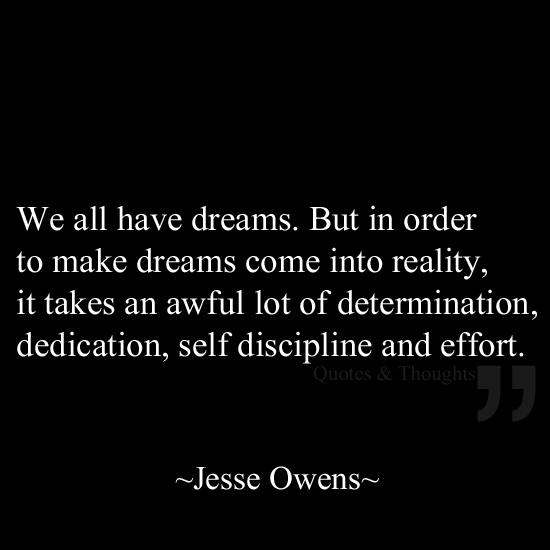 Todos tenemos sueños. Sin embargo, con el fin de convertir los sueños en realidad, se necesita una gran cantidad de determinación, dedicación, auto disciplina y esfuerzo.