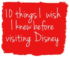 Disney Living ~ 10 things to know before visiting Disney