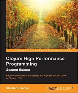 Clojure High Performance Programming, Second Edition