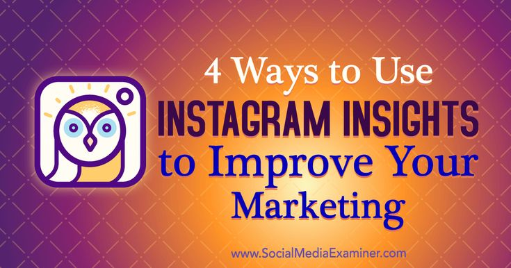 4 Ways to Use Instagram Insights to Improve Your Marketing by Victoria Wright on Social Media Examiner.