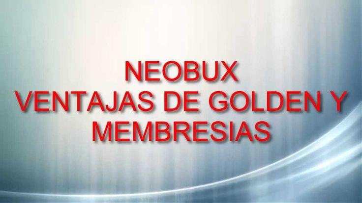 Neobux-Golden-Membresias|Ventajas de ser Golden y sus Membresia Derrota la Crisis Afiliados: (En construccion) Registro en: http://www.neobux.com/?r=abilio19...