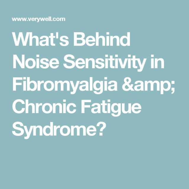 What's Behind Noise Sensitivity in Fibromyalgia & Chronic Fatigue Syndrome?
