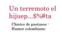 "UN TERREMOTO EL HIJUEPU&#..*&""TA    .......Chistes pastusos  ......Humor colombiano .... http://www.chispaisas.info/terremoto.htm"