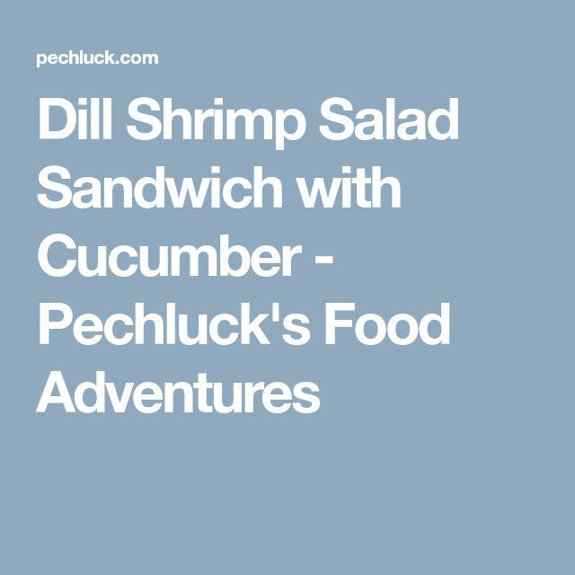 Dill Shrimp Salad Sandwich with Cucumber - Pechluck's Food Adventures