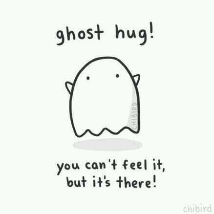 i'm giving out free ghost hugs for everybody