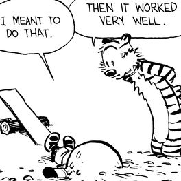 Calvin and Hobbes, Another Great Idea (3 of 3 DA) - I meant to do that. | Then it worked very well.