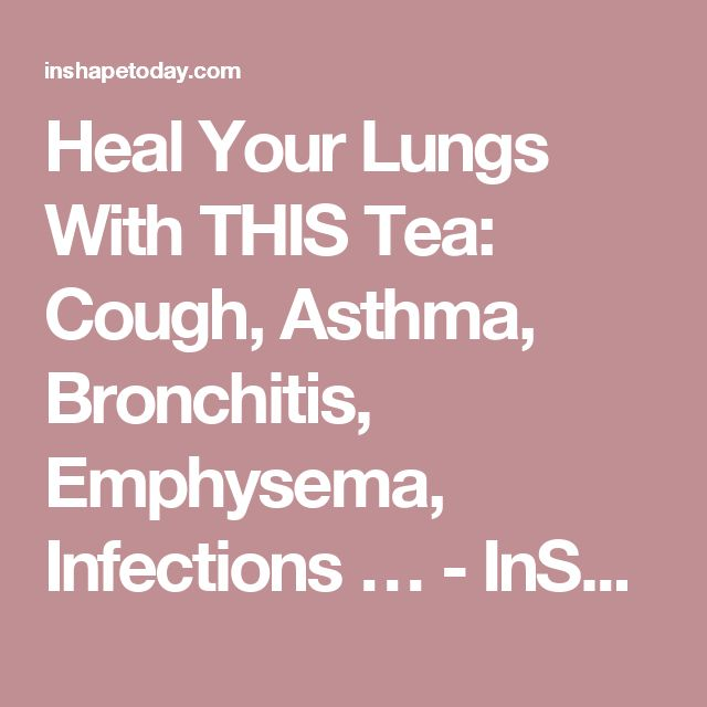 Heal Your Lungs With THIS Tea: Cough, Asthma, Bronchitis, Emphysema, Infections … - InShapeToday