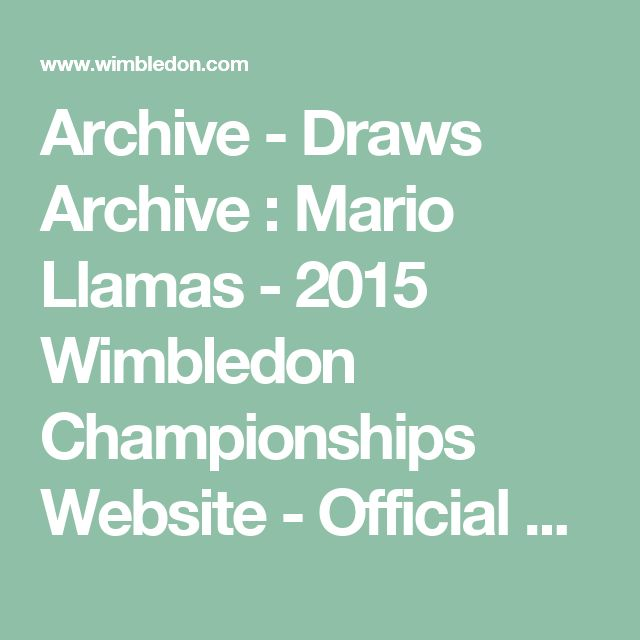 Archive - Draws Archive : Mario Llamas - 2015 Wimbledon Championships Website - Official Site by IBM