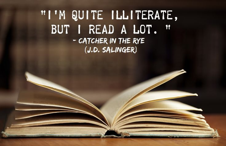 """I'm quite illiterate, but I read a lot."" – Holden Caulfield - More at: http://quotespictures.net/21514/im-quite-illiterate-but-i-read-a-lot-holden-caulfield"