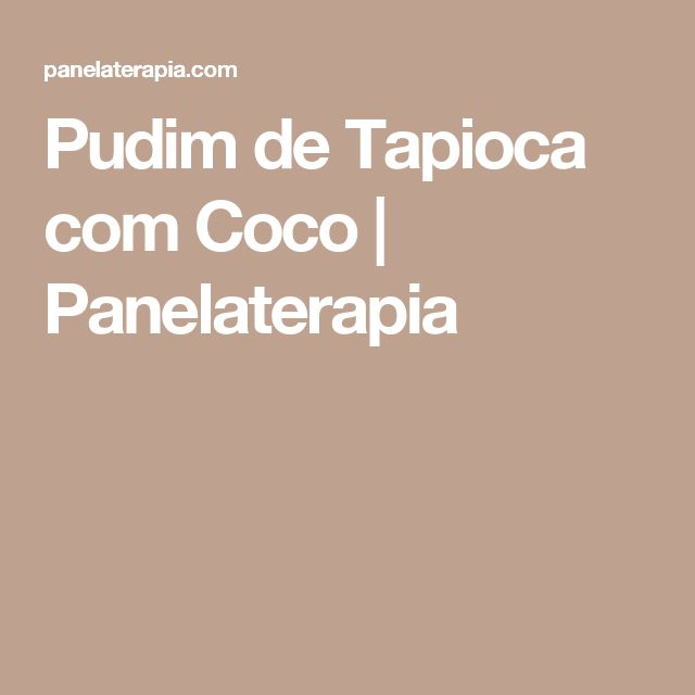 Pudim de Tapioca com Coco  |   Panelaterapia