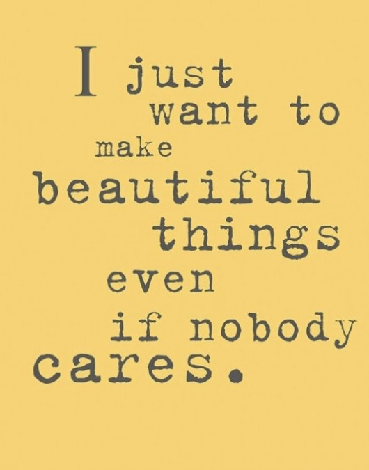 i just want to make beautiful things....Thoughts, Life, Inspiration, Quotes, Crafts Room, Art, Truths, Living, Beautiful Things