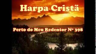 Hino da Harpa Cristã nº 398 Perto do Meu Redentor - YouTube