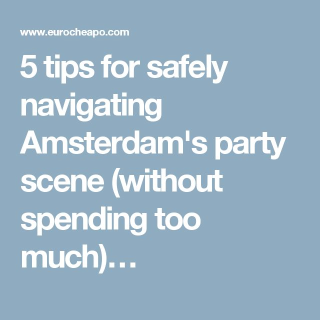 5 tips for safely navigating Amsterdam's party scene (without spending too much)…