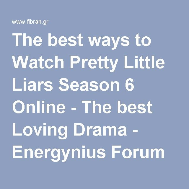 The best ways to Watch Pretty Little Liars Season 6 Online - The best Loving Drama - Energynius Forum