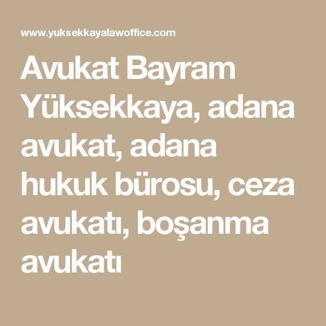 Avukat Bayram Yüksekkaya, adana avukat, adana hukuk bürosu, ceza avukatı, boşanma avukatı