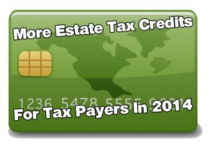 Taxpayers Can Expect Bigger Estate Tax Credits in 2014