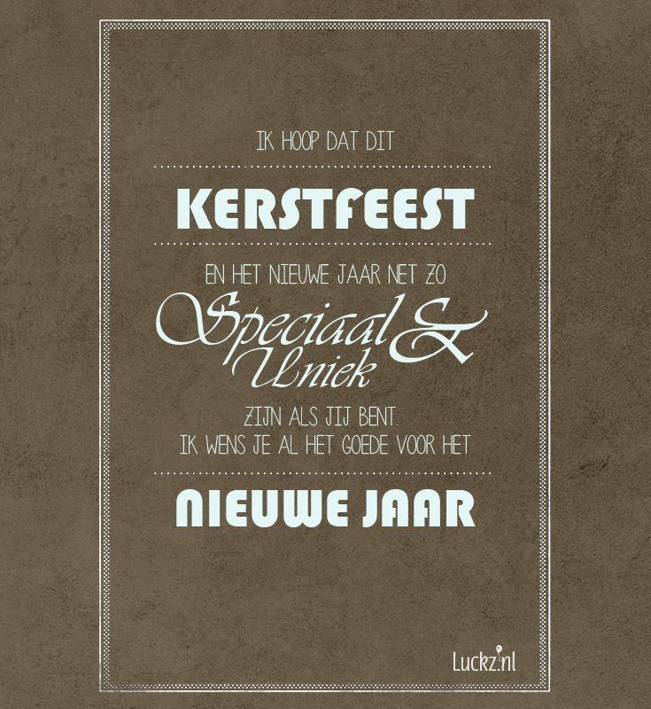 Lieve kerst wens voor op een kerstkaart Ga naar Luckz.nl voor meer kerstteksten, wensen en hippe kerstkaarten. Ik hoop dat dit kersteest en het nieuwe jaar net zo Speciaal en uniek zijn als jij bent. Ik wens je al het goede voor het nieuwe jaar.